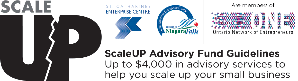 ScaleUp - ScaleUP Advisory Fund Guidelines - Up to $4,000 in advisory services to help you scale up your small business - St. Catharines Enterprise Centre - Niagara Falls Enterprise Centre - Members of Ontario Network of Entrepreneurs