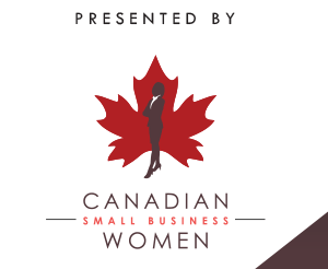Presented by: Canadian Small Business Women