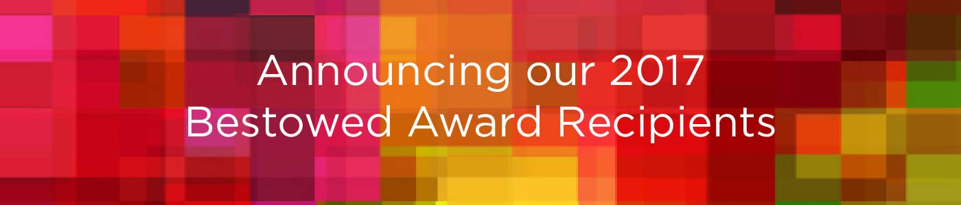 Announcing our 2017 Bestowed Award Recipients