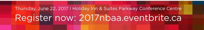 Thursday, June 22, 2017 - Holiday Inn and Suites Parkway Conference Centre - Register Now: 2017nbaa.eventbrite.ca