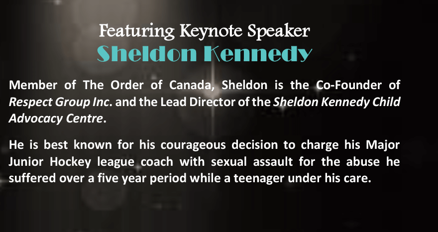 Member of the Order of Canada, Sheldon is the Co-Founder of Respect Group Inc. and the Lead Director of the Sheldon Kennedy Child Advocacy Centre. He is best known for his courageous decision to charge his Major Junior Hockey league coach with sexual assault for the abuse he suffered over a five-year period while a teenager under his care.