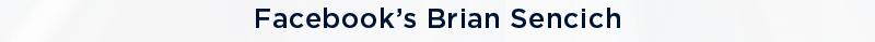 Facebook's Brian Sencich