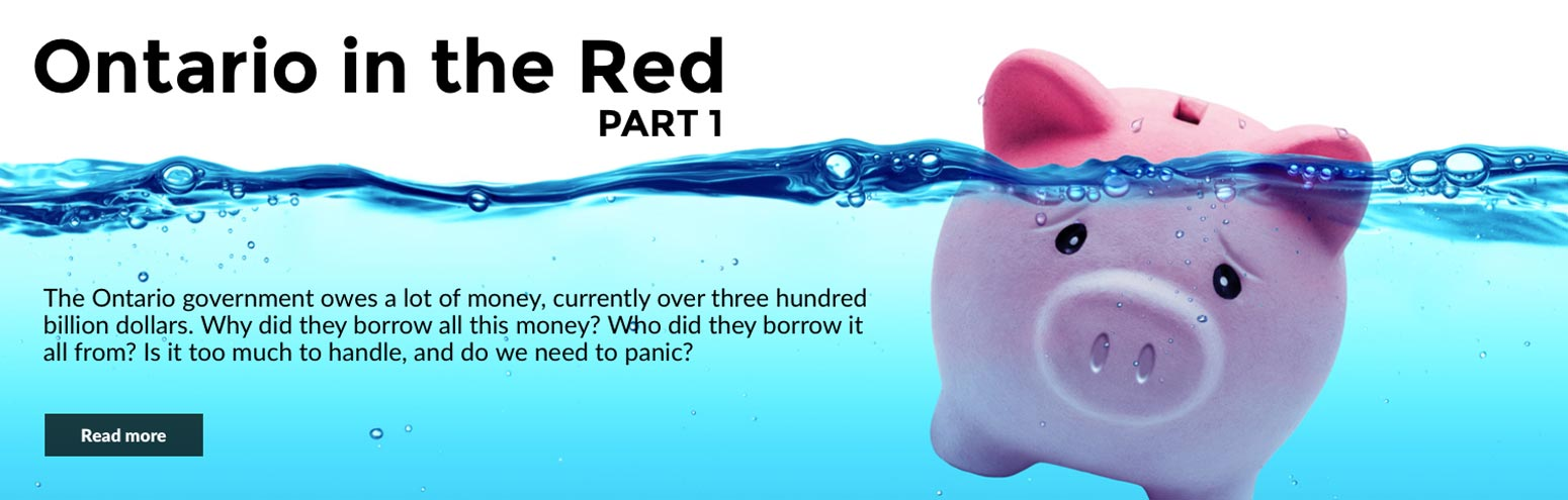 Ontario in the Red - Part 1. The Ontario government owes a lot of money - currently over three hundred billion dollars. Why did they borrow all this money? Who did they borrow it all from? Is it too much to handle, and do we need to panic?