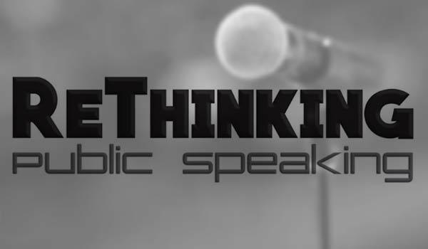 Rethinking Public Speaking: Creating An Attitude of Confidence & Enthusiasm